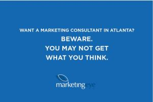 Want a marketing consultant in Atlanta? BEWARE. You may not get what you think.