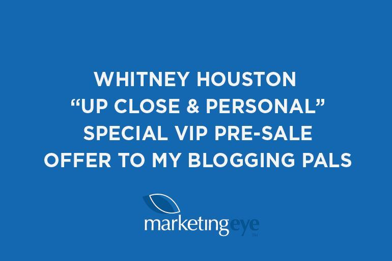 "Whitney Houston ""Up Close & Personal"" Special VIP Pre-sale Offer to my blogging pals"