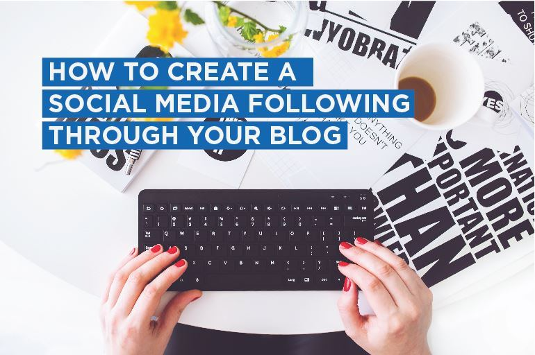How to create a social media following through your blog