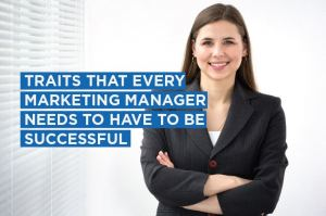 Traits that every marketing manager needs to have to be successful