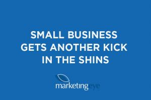 Small Business gets another kick in the shins
